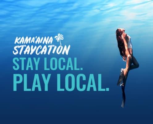 Kama'aina Staycation. Stay Local. Play local